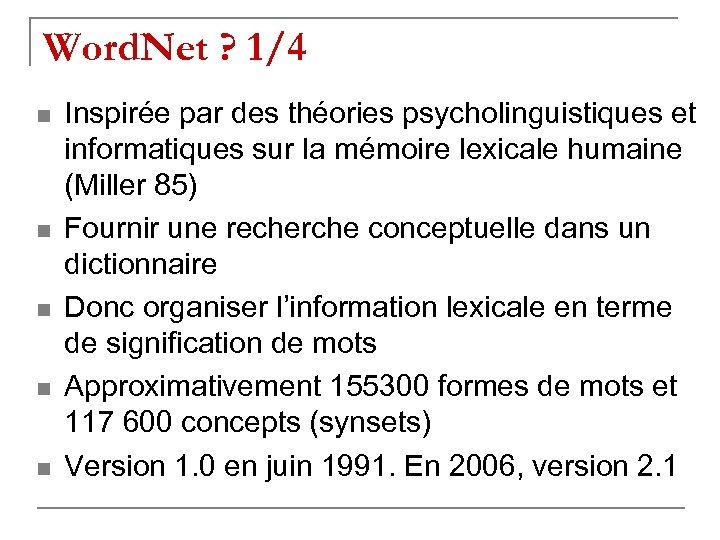 Word. Net ? 1/4 n n n Inspirée par des théories psycholinguistiques et informatiques