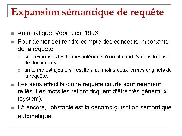 Expansion sémantique de requête n n Automatique [Voorhees, 1998] Pour (tenter de) rendre compte
