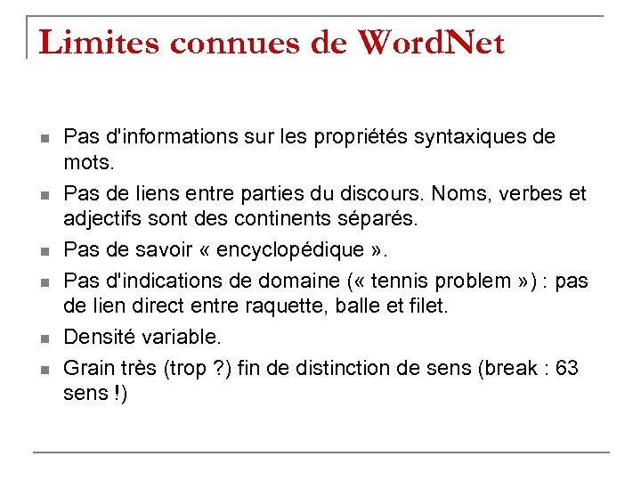 Limites connues de Word. Net n n n Pas d'informations sur les propriétés syntaxiques
