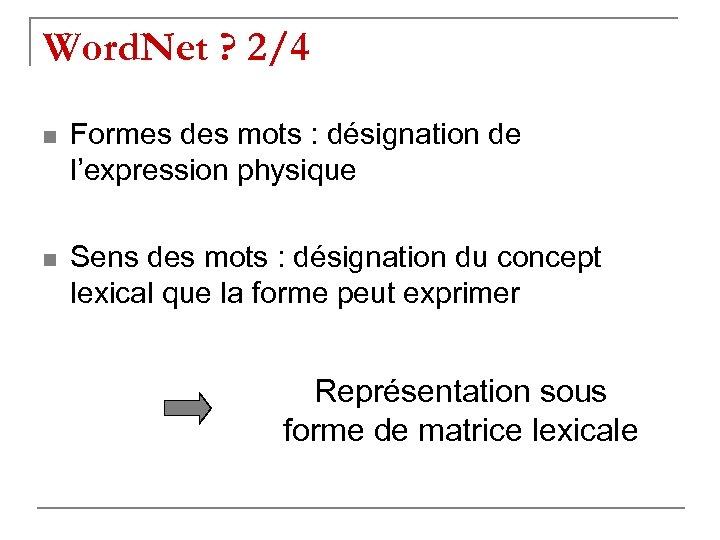 Word. Net ? 2/4 n Formes des mots : désignation de l'expression physique n