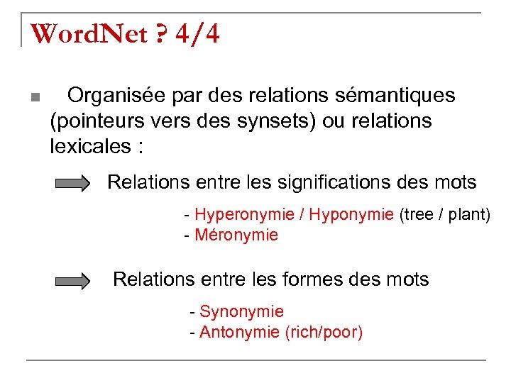 Word. Net ? 4/4 n Organisée par des relations sémantiques (pointeurs vers des synsets)