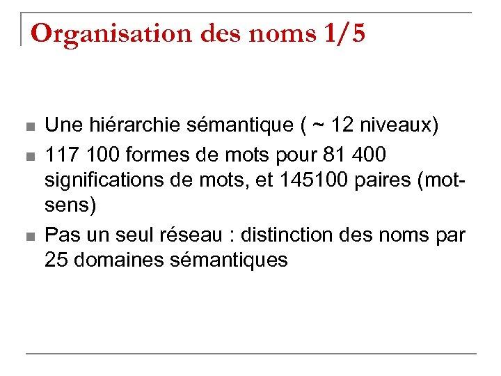 Organisation des noms 1/5 n n n Une hiérarchie sémantique ( ~ 12 niveaux)