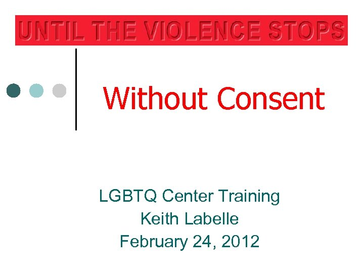 Without Consent LGBTQ Center Training Keith Labelle February 24, 2012