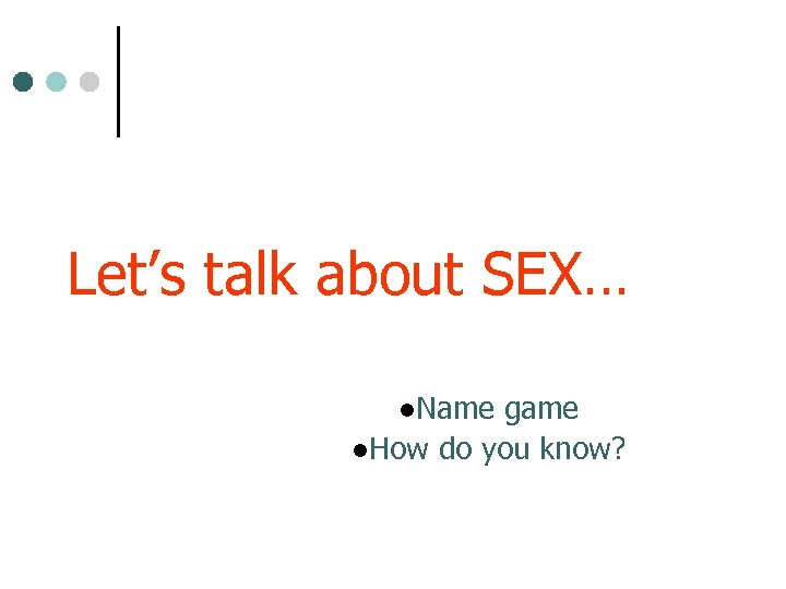 Let's talk about SEX… l. Name game l. How do you know?
