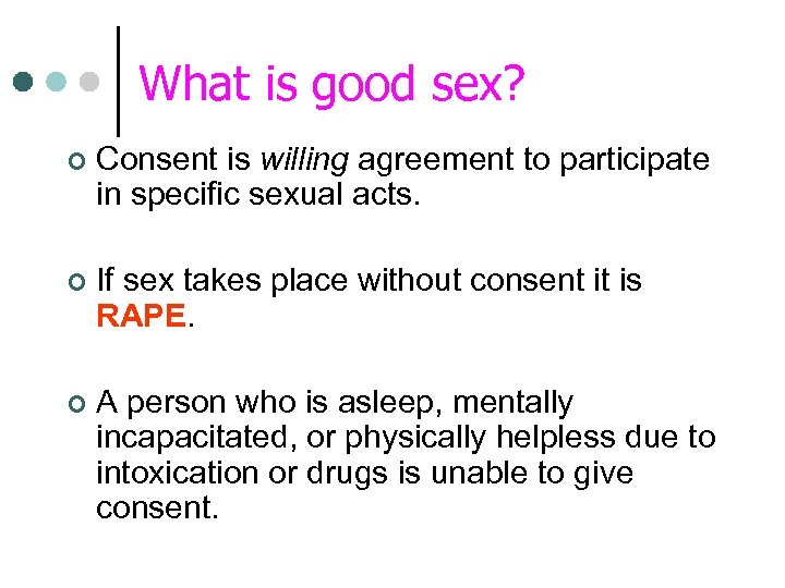 What is good sex? ¢ Consent is willing agreement to participate in specific sexual