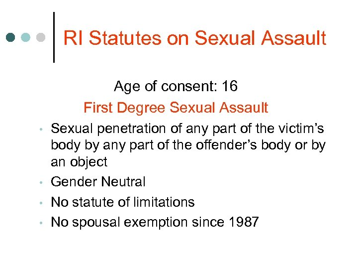 RI Statutes on Sexual Assault Age of consent: 16 First Degree Sexual Assault •