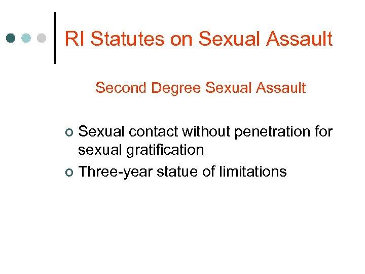 RI Statutes on Sexual Assault Second Degree Sexual Assault Sexual contact without penetration for