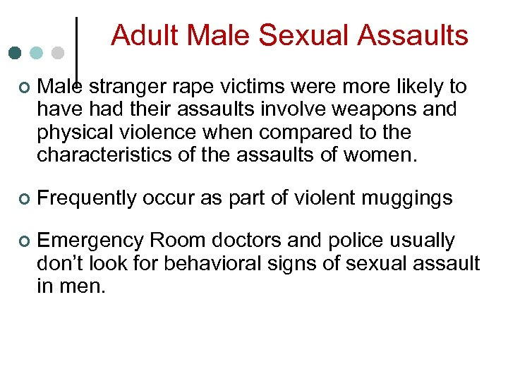 Adult Male Sexual Assaults ¢ Male stranger rape victims were more likely to have
