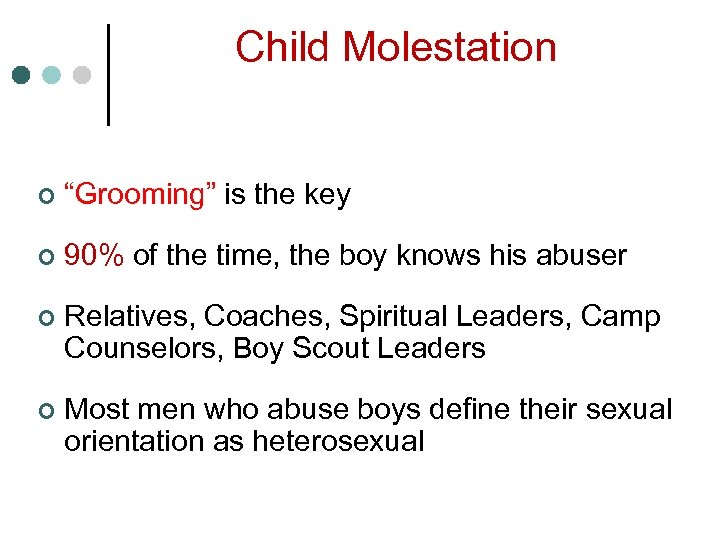 """Child Molestation ¢ """"Grooming"""" is the key ¢ 90% of the time, the boy"""