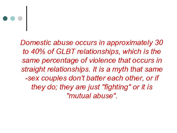 Domestic abuse occurs in approximately 30 to 40% of GLBT relationships, which is the