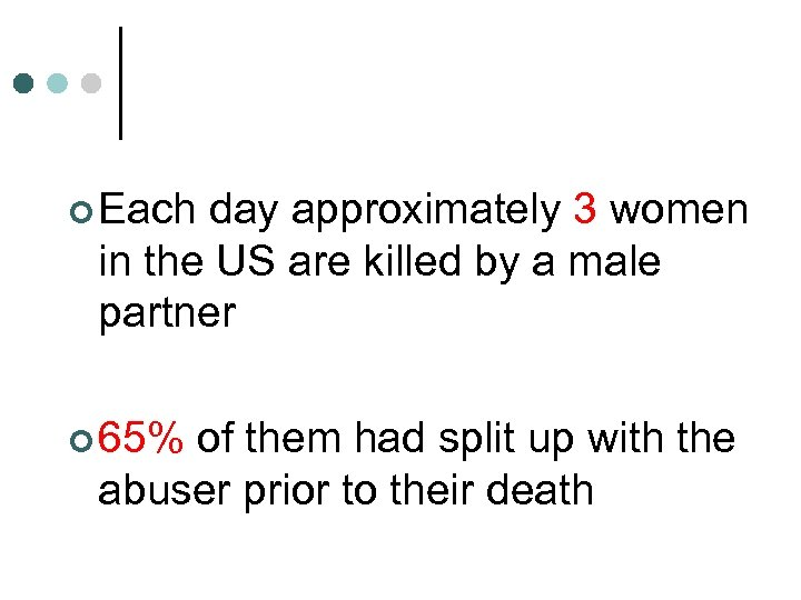 ¢ Each day approximately 3 women in the US are killed by a male