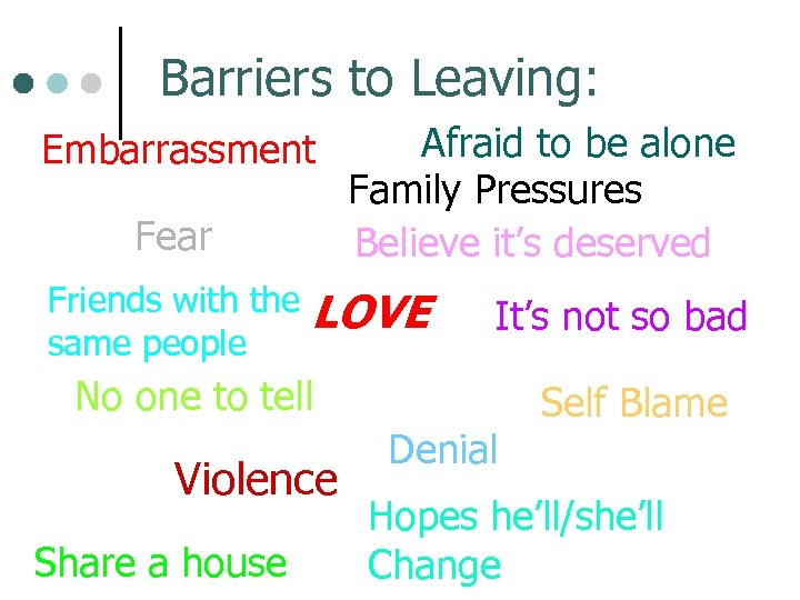 Barriers to Leaving: Embarrassment Fear Friends with the same people Afraid to be alone
