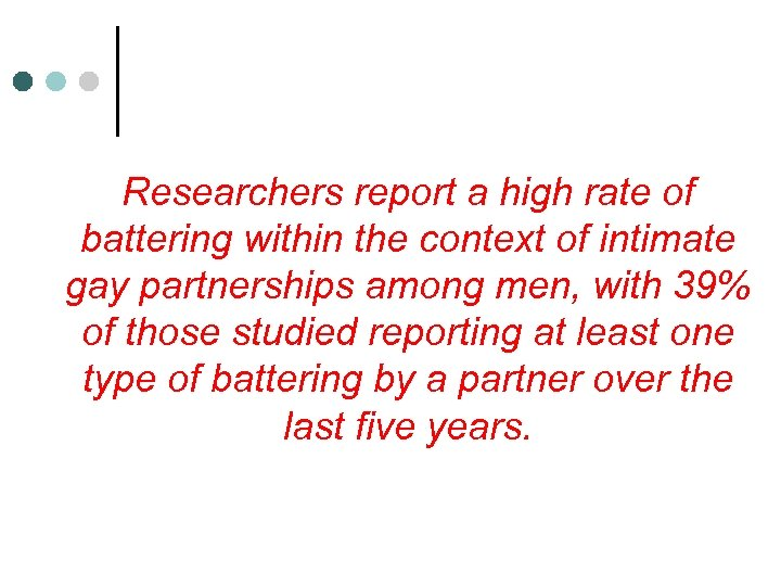 Researchers report a high rate of battering within the context of intimate gay partnerships
