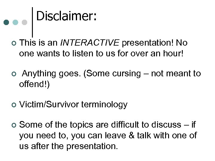 Disclaimer: ¢ This is an INTERACTIVE presentation! No one wants to listen to us