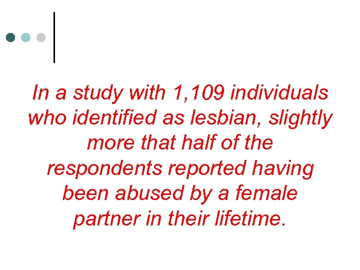 In a study with 1, 109 individuals who identified as lesbian, slightly more that
