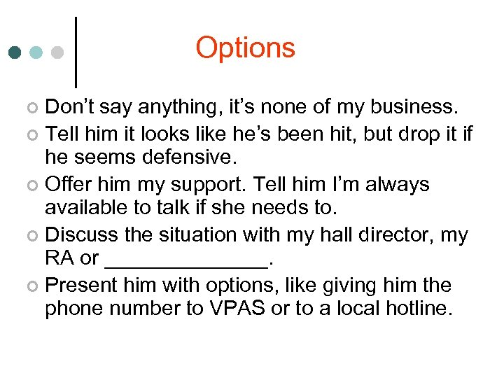 Options Don't say anything, it's none of my business. ¢ Tell him it looks