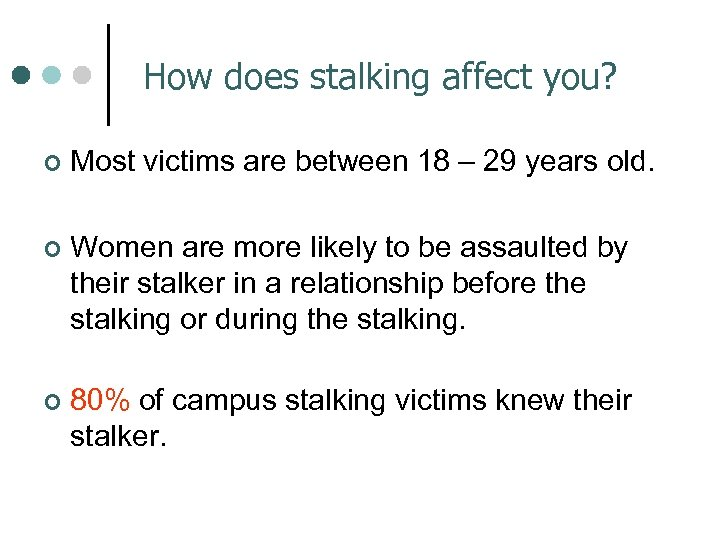 How does stalking affect you? ¢ Most victims are between 18 – 29 years