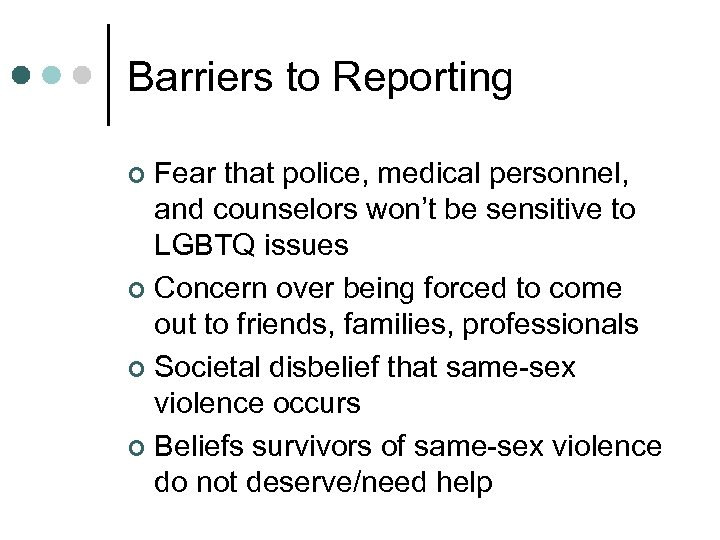 Barriers to Reporting Fear that police, medical personnel, and counselors won't be sensitive to