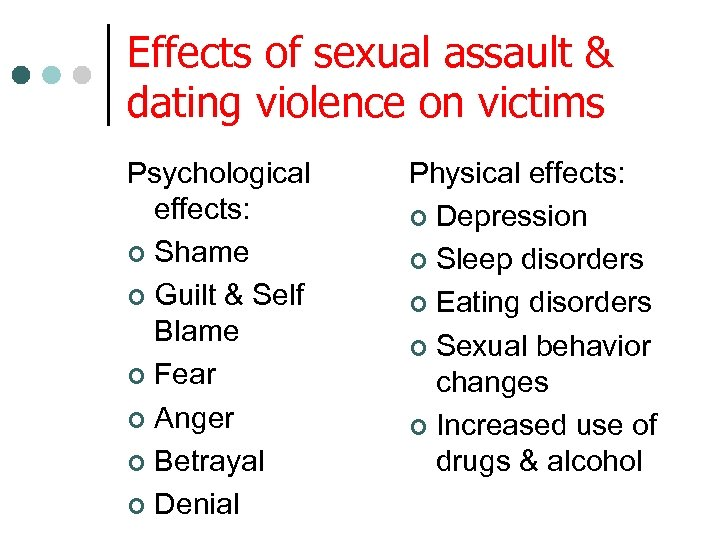 Effects of sexual assault & dating violence on victims Psychological effects: ¢ Shame ¢