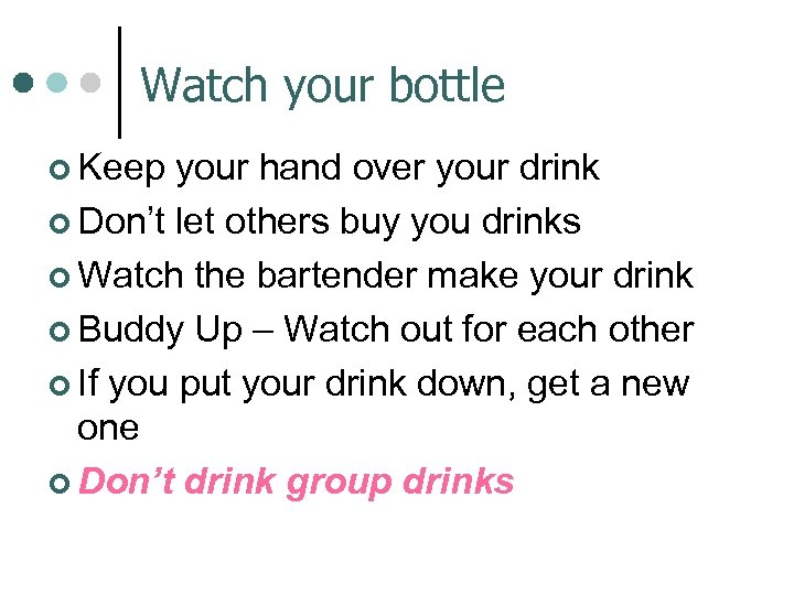 Watch your bottle ¢ Keep your hand over your drink ¢ Don't let others