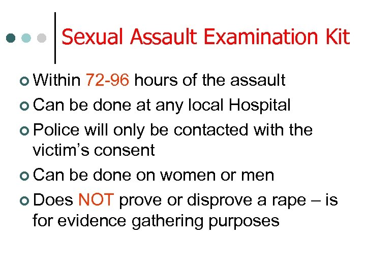 Sexual Assault Examination Kit ¢ Within 72 -96 hours of the assault ¢ Can