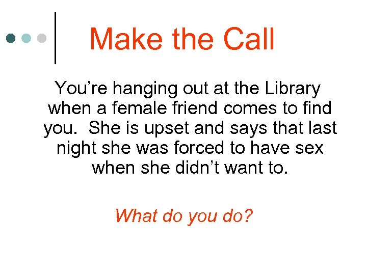 Make the Call You're hanging out at the Library when a female friend comes
