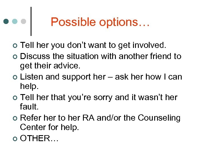 Possible options… Tell her you don't want to get involved. ¢ Discuss the situation