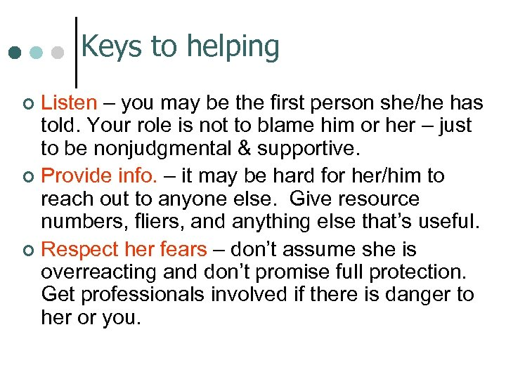 Keys to helping Listen – you may be the first person she/he has told.