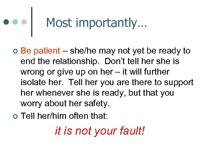 Most importantly… Be patient – she/he may not yet be ready to end the