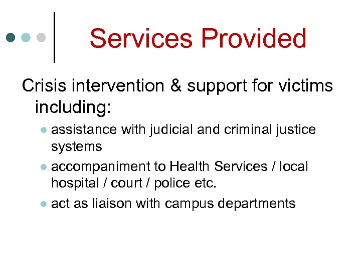 Services Provided Crisis intervention & support for victims including: assistance with judicial and criminal