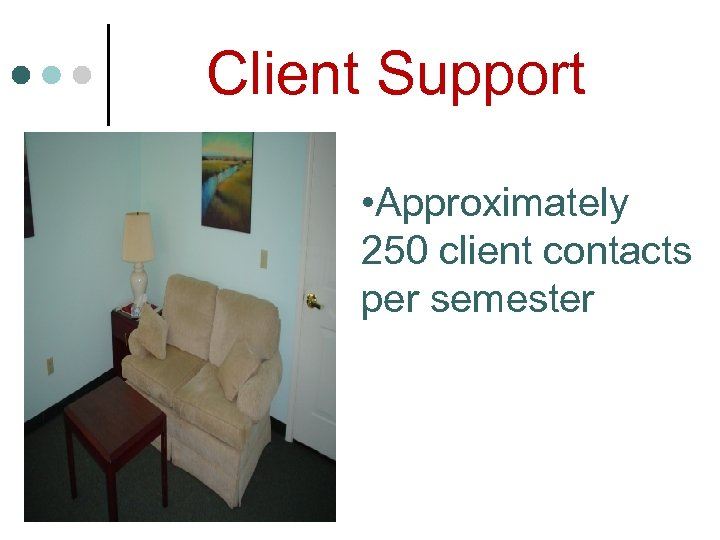 Client Support • Approximately 250 client contacts per semester
