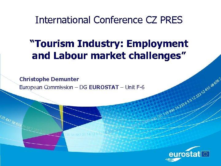 "International Conference CZ PRES ""Tourism Industry: Employment and Labour market challenges"" Christophe Demunter European"