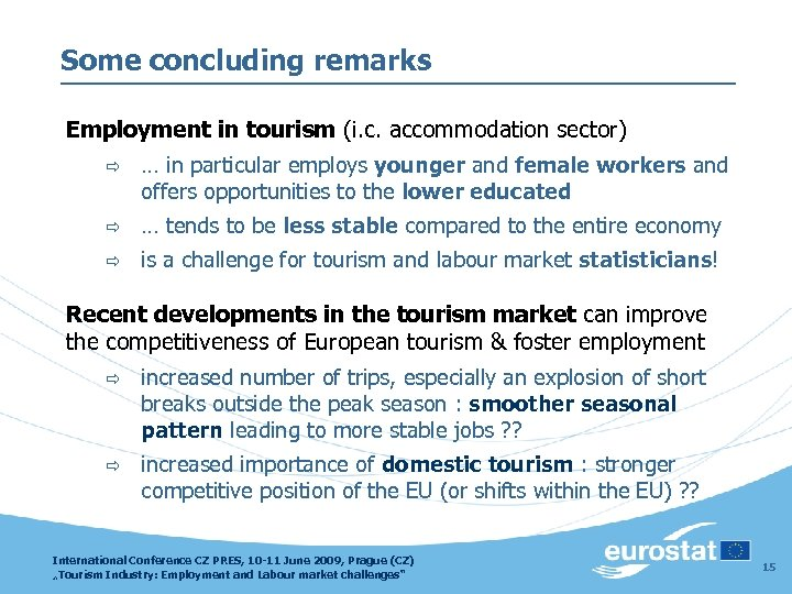 Some concluding remarks Employment in tourism (i. c. accommodation sector) ð … in particular
