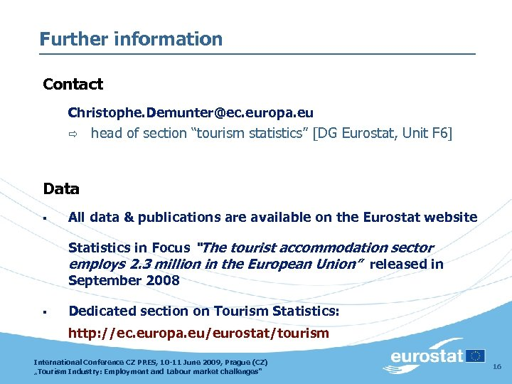 "Further information Contact Christophe. Demunter@ec. europa. eu ð head of section ""tourism statistics"" [DG"