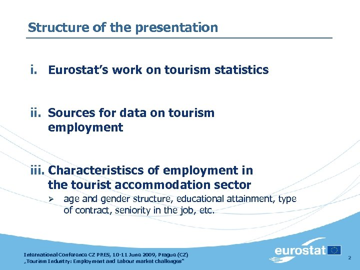 Structure of the presentation i. Eurostat's work on tourism statistics ii. Sources for data