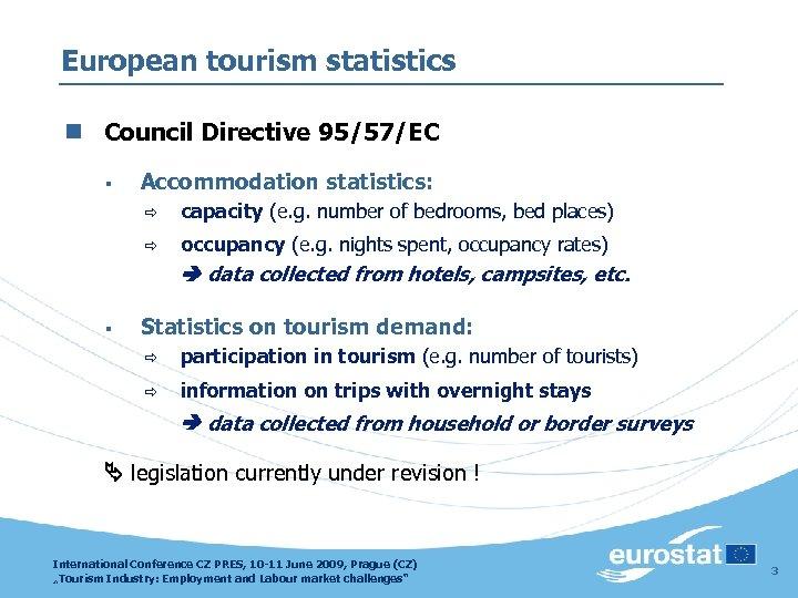 European tourism statistics n Council Directive 95/57/EC § Accommodation statistics: ð capacity (e. g.