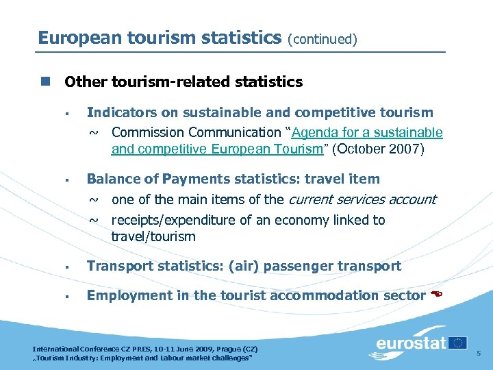 European tourism statistics (continued) n Other tourism-related statistics § Indicators on sustainable and competitive