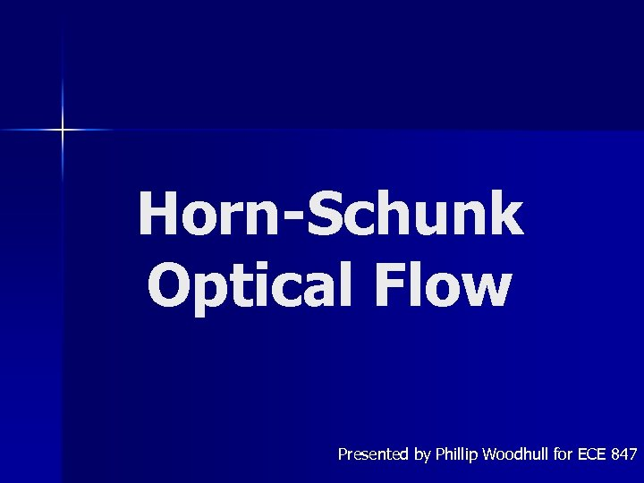 Horn-Schunk Optical Flow Presented by Phillip Woodhull for ECE 847