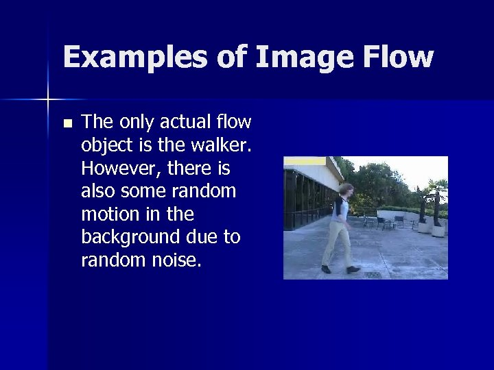 Examples of Image Flow n The only actual flow object is the walker. However,