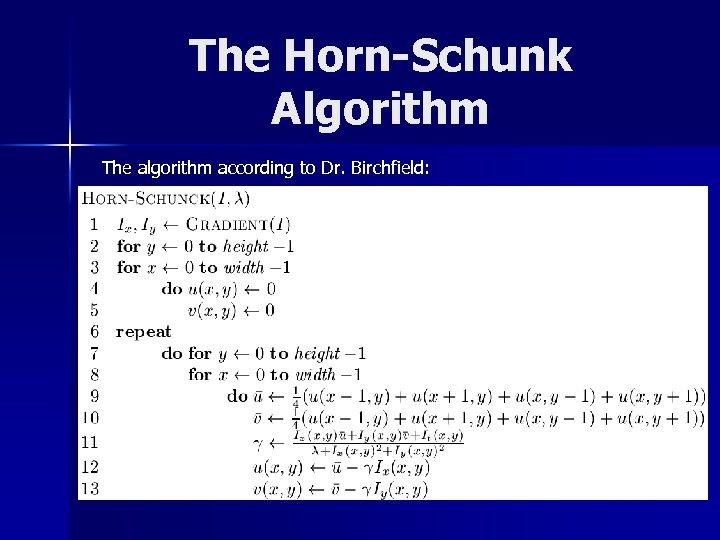 The Horn-Schunk Algorithm The algorithm according to Dr. Birchfield: