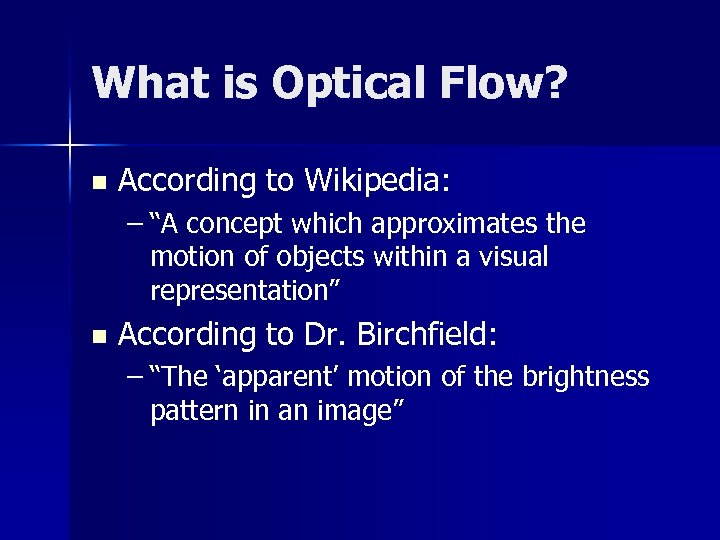 """What is Optical Flow? n According to Wikipedia: – """"A concept which approximates the"""