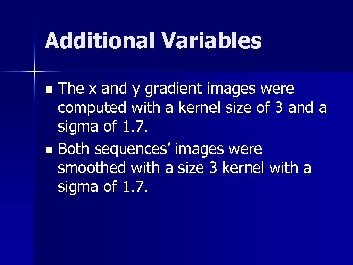 Additional Variables The x and y gradient images were computed with a kernel size