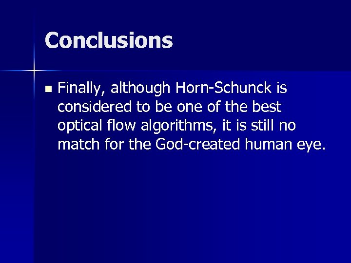 Conclusions n Finally, although Horn-Schunck is considered to be one of the best optical