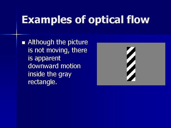Examples of optical flow n Although the picture is not moving, there is apparent