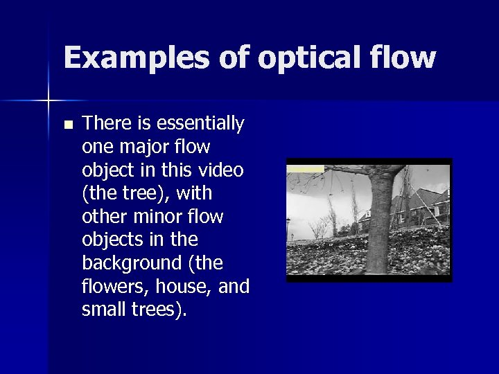 Examples of optical flow n There is essentially one major flow object in this