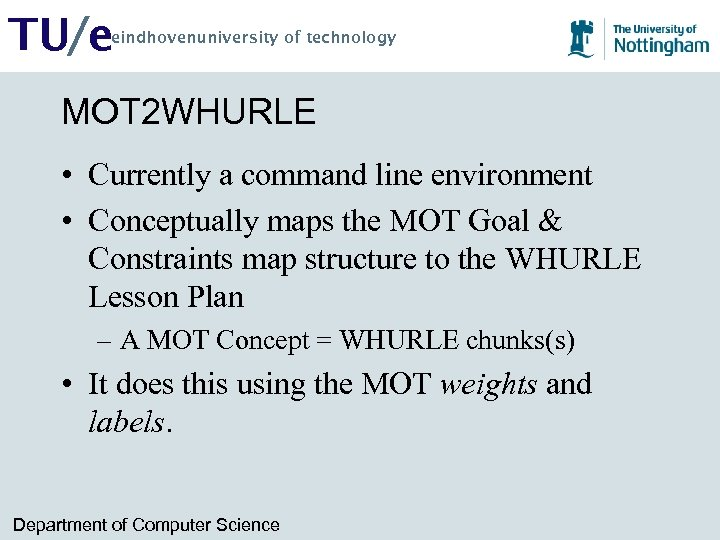 TU/e eindhovenuniversity of technology MOT 2 WHURLE • Currently a command line environment •