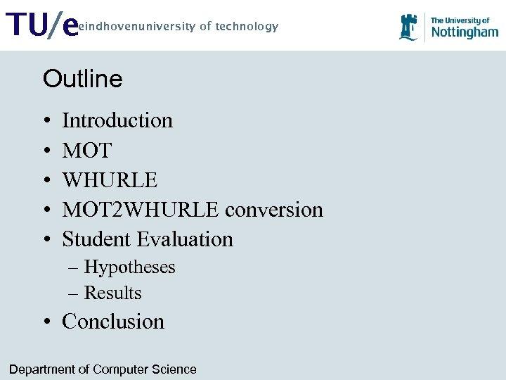 TU/e eindhovenuniversity of technology Outline • • • Introduction MOT WHURLE MOT 2 WHURLE