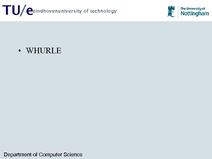 TU/e eindhovenuniversity of technology • WHURLE Department of Computer Science