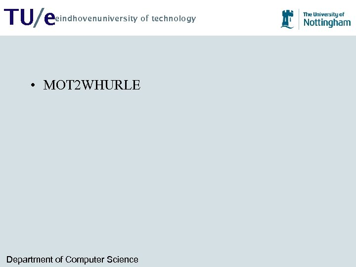 TU/e eindhovenuniversity of technology • MOT 2 WHURLE Department of Computer Science
