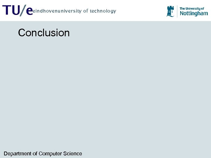 TU/e eindhovenuniversity of technology Conclusion Department of Computer Science